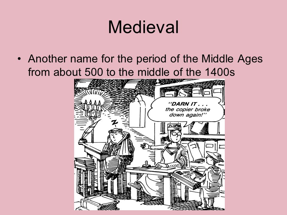 Medieval Another name for the period of the Middle Ages from about 500 to the middle of the 1400s