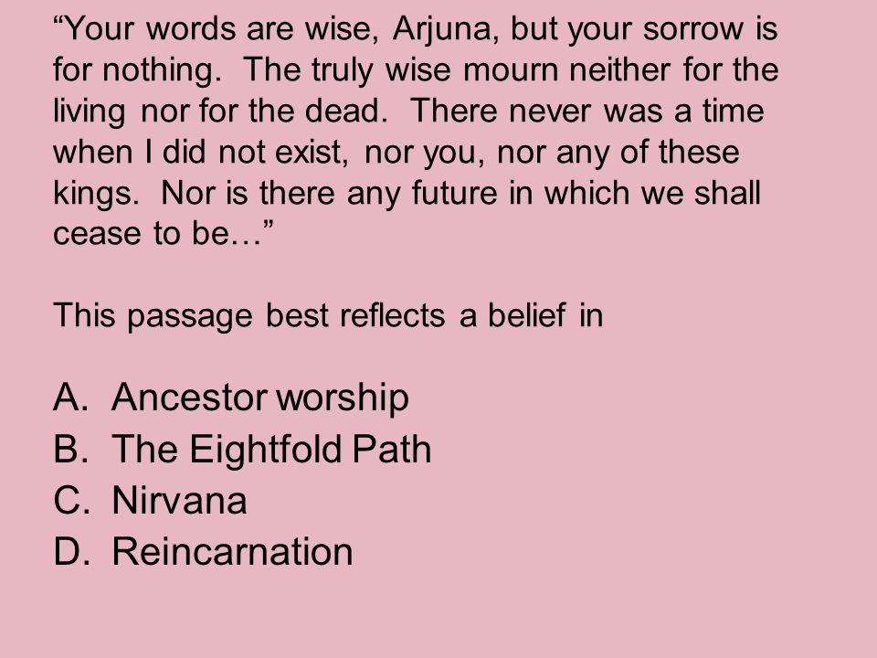 """""""Your words are wise, Arjuna, but your sorrow is for nothing. The truly wise mourn neither for the living nor for the dead. There never was a time whe"""