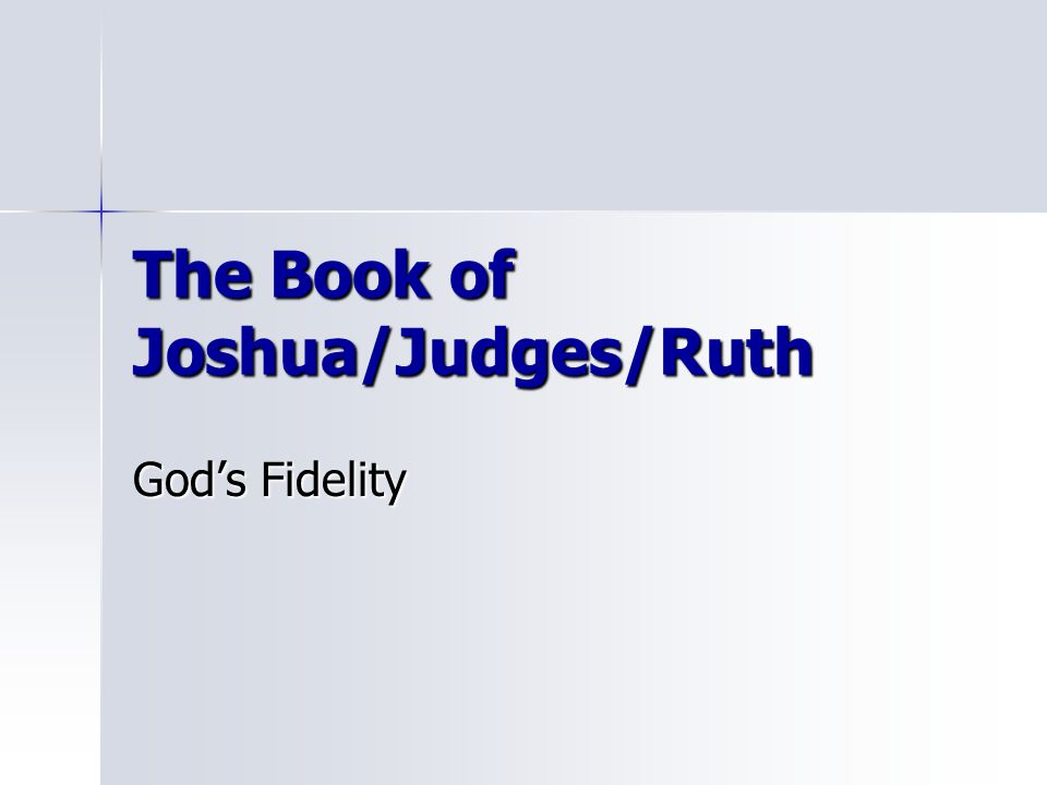 The Book of Joshua/Judges/Ruth God's Fidelity