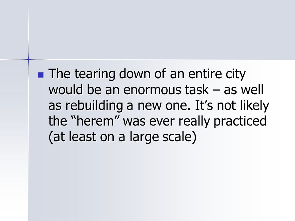 """The tearing down of an entire city would be an enormous task – as well as rebuilding a new one. It's not likely the """"herem"""" was ever really practiced"""