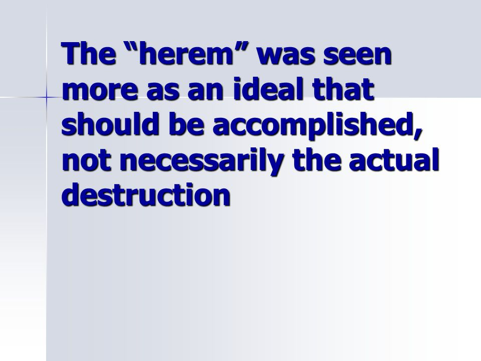 """The """"herem"""" was seen more as an ideal that should be accomplished, not necessarily the actual destruction"""