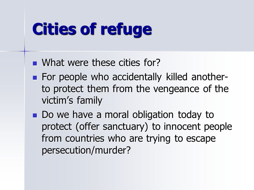 Cities of refuge What were these cities for? What were these cities for? For people who accidentally killed another- to protect them from the vengeanc