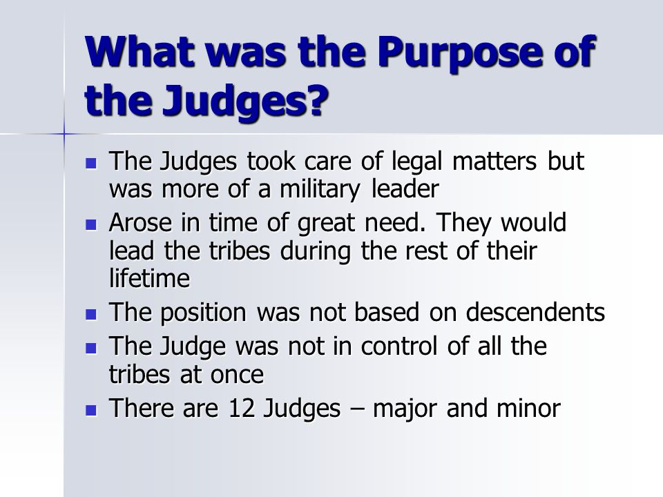 What was the Purpose of the Judges? The Judges took care of legal matters but was more of a military leader The Judges took care of legal matters but