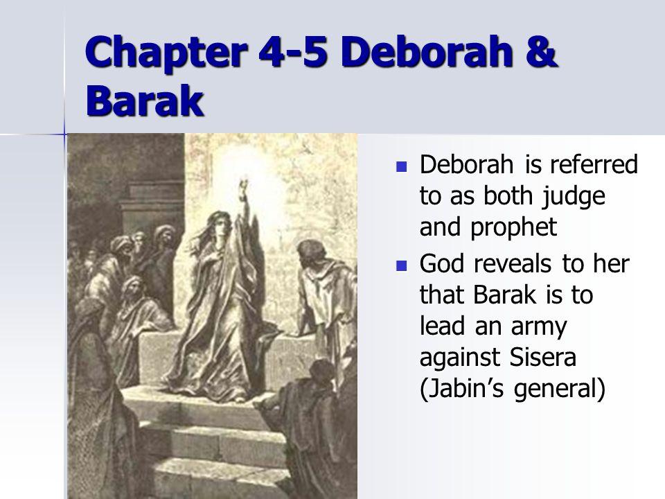 Chapter 4-5 Deborah & Barak Deborah is referred to as both judge and prophet Deborah is referred to as both judge and prophet God reveals to her that