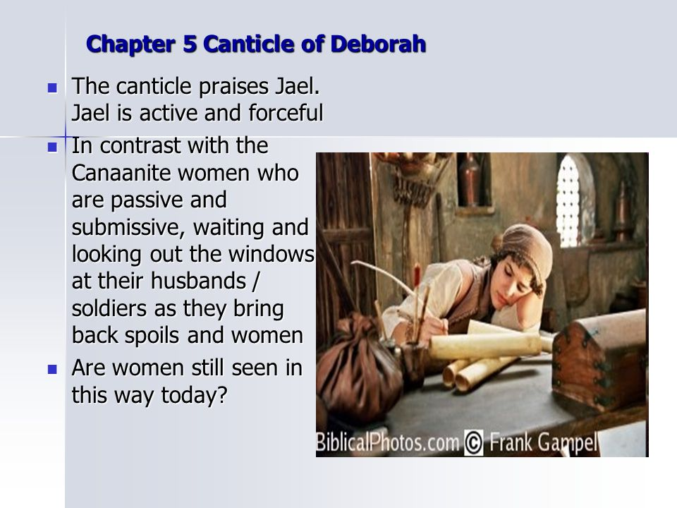 Chapter 5 Canticle of Deborah The canticle praises Jael. Jael is active and forceful The canticle praises Jael. Jael is active and forceful In contras