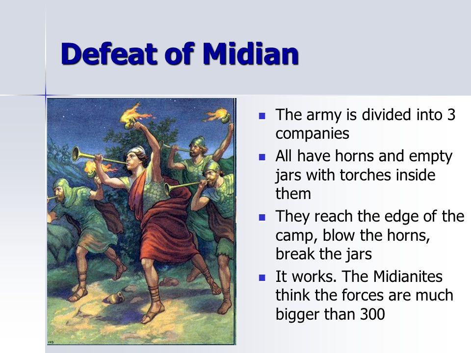 Defeat of Midian The army is divided into 3 companies The army is divided into 3 companies All have horns and empty jars with torches inside them All