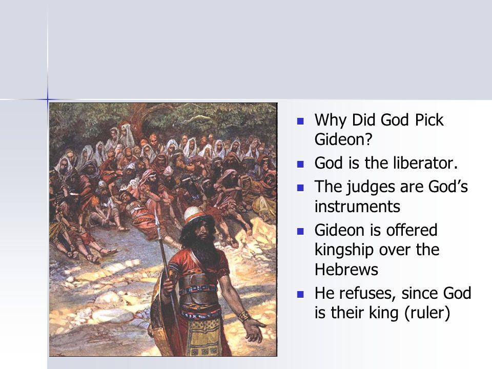 Why Did God Pick Gideon? Why Did God Pick Gideon? God is the liberator. God is the liberator. The judges are God's instruments The judges are God's in