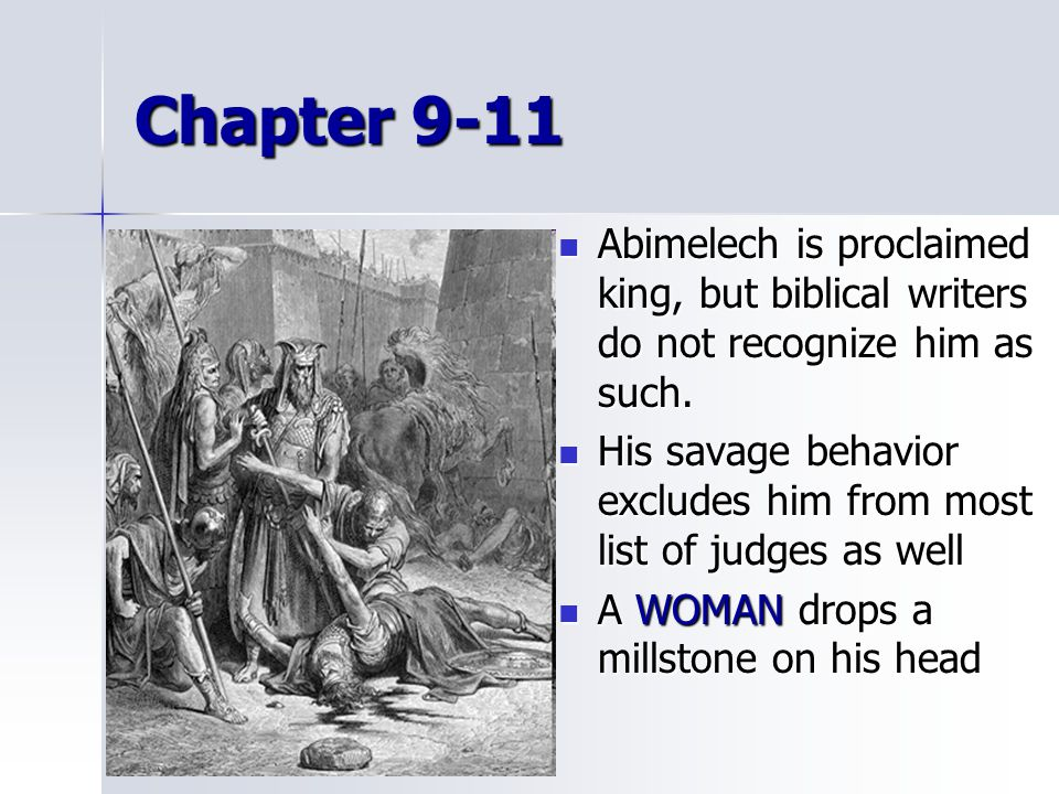 Chapter 9-11 Abimelech is proclaimed king, but biblical writers do not recognize him as such. Abimelech is proclaimed king, but biblical writers do no