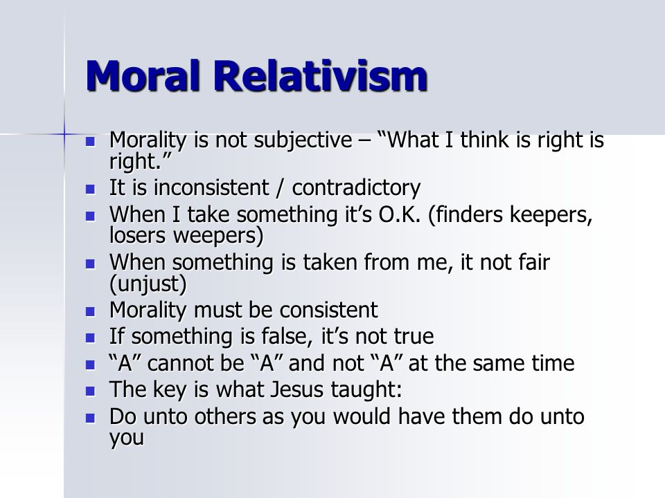 """Moral Relativism Morality is not subjective – """"What I think is right is right."""" Morality is not subjective – """"What I think is right is right."""" It is i"""