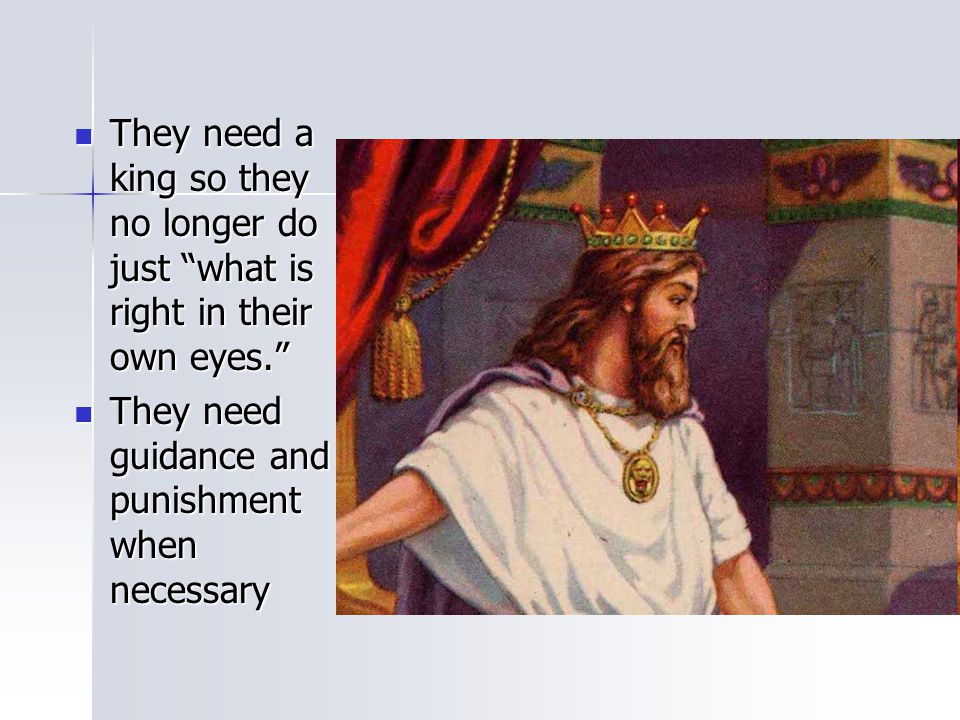 """They need a king so they no longer do just """"what is right in their own eyes."""" They need a king so they no longer do just """"what is right in their own e"""
