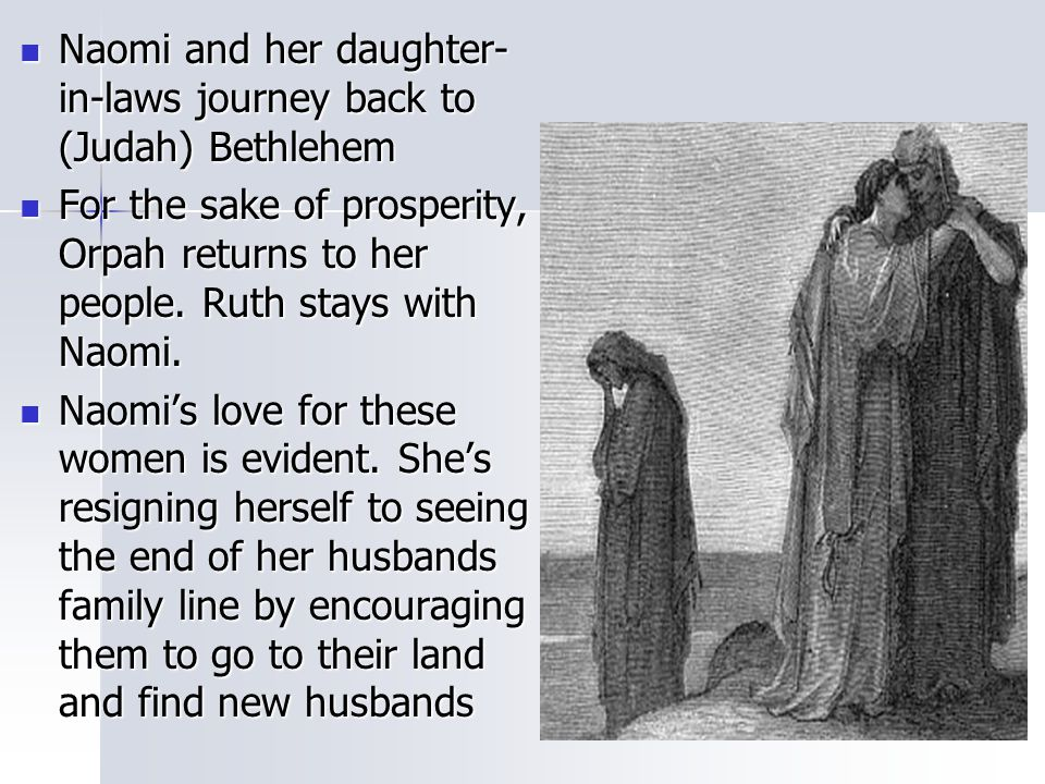 Naomi and her daughter- in-laws journey back to (Judah) Bethlehem Naomi and her daughter- in-laws journey back to (Judah) Bethlehem For the sake of pr