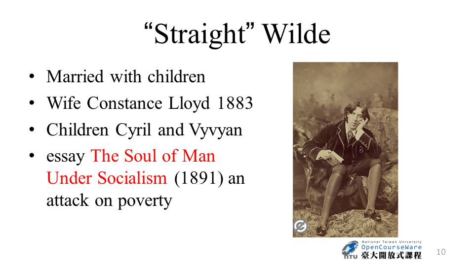 Straight Wilde Married with children Wife Constance Lloyd 1883 Children Cyril and Vyvyan essay The Soul of Man Under Socialism (1891) an attack on poverty 10