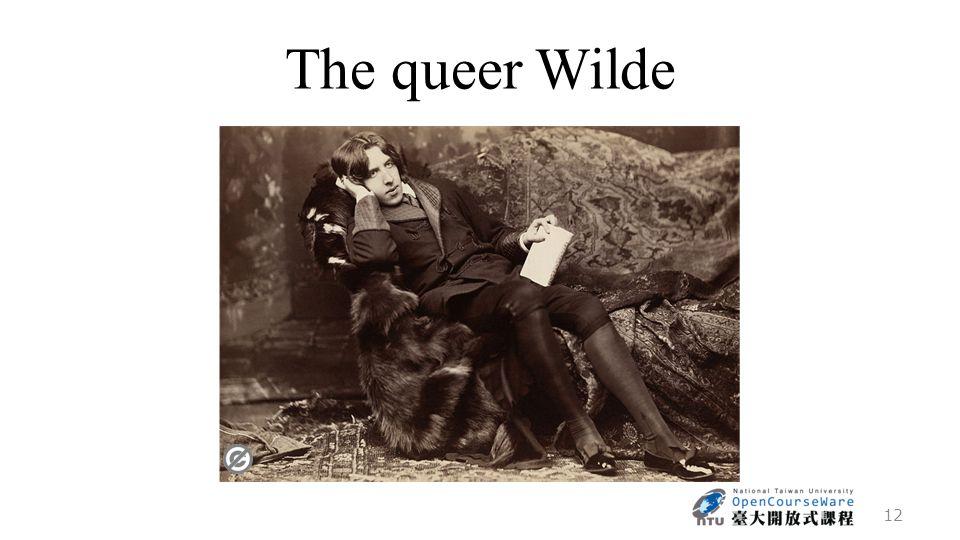 The queer Wilde http://en.wikipedia.org/wiki /File:A_Wilde_time_3.jpg 12