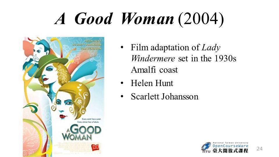 A Good Woman (2004) Film adaptation of Lady Windermere set in the 1930s Amalfi coast Helen Hunt Scarlett Johansson 24
