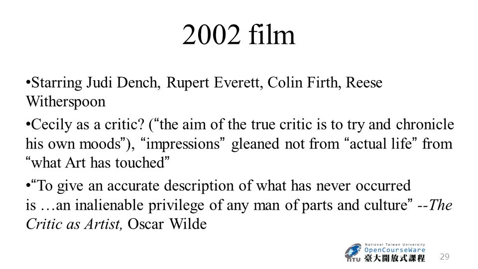 2002 film Starring Judi Dench, Rupert Everett, Colin Firth, Reese Witherspoon Cecily as a critic.
