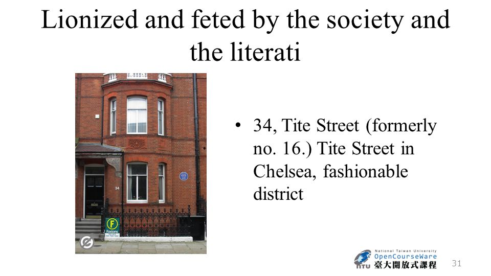 Lionized and feted by the society and the literati 34, Tite Street (formerly no.
