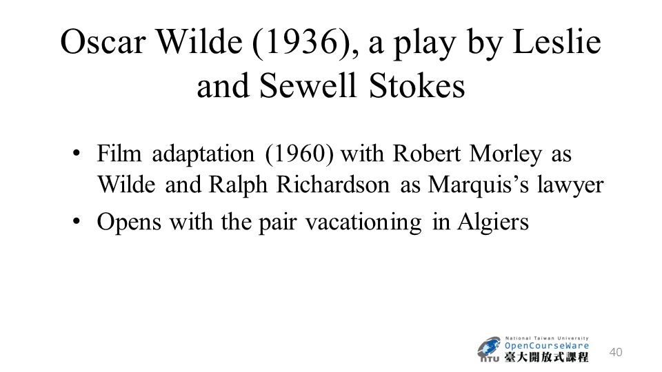 Oscar Wilde (1936), a play by Leslie and Sewell Stokes Film adaptation (1960) with Robert Morley as Wilde and Ralph Richardson as Marquis's lawyer Opens with the pair vacationing in Algiers 40