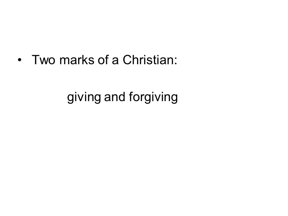 Two marks of a Christian: giving and forgiving