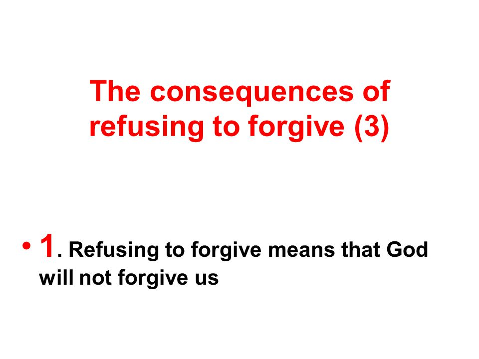The consequences of refusing to forgive (3) 1.