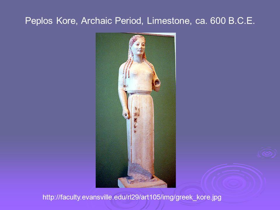 Peplos Kore, Archaic Period, Limestone, ca. 600 B.C.E. http://faculty.evansville.edu/rl29/art105/img/greek_kore.jpg