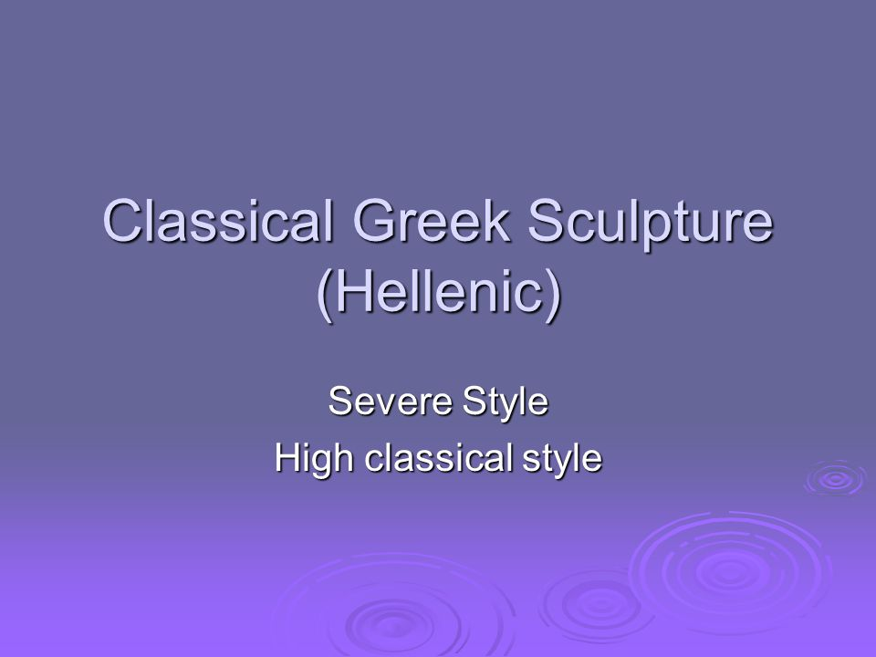 Classical Greek Sculpture (Hellenic) Severe Style High classical style