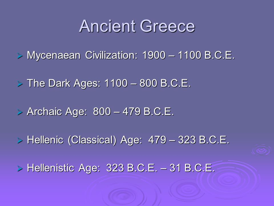 Ancient Greece  Mycenaean Civilization: 1900 – 1100 B.C.E.
