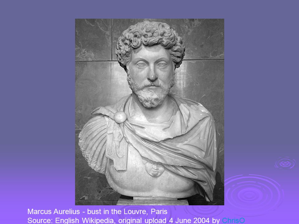 Marcus Aurelius - bust in the Louvre, Paris Source: English Wikipedia, original upload 4 June 2004 by ChrisOChrisO