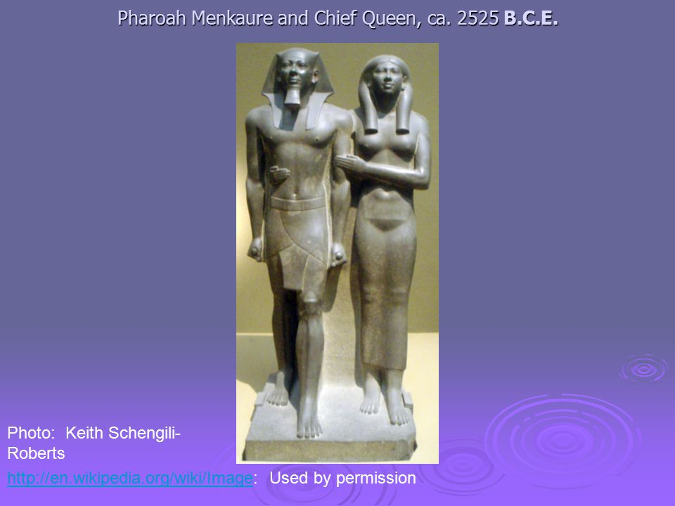 Photo: Keith Schengili- Roberts http://en.wikipedia.org/wiki/Imagehttp://en.wikipedia.org/wiki/Image: Used by permission Pharoah Menkaure and Chief Queen, ca.