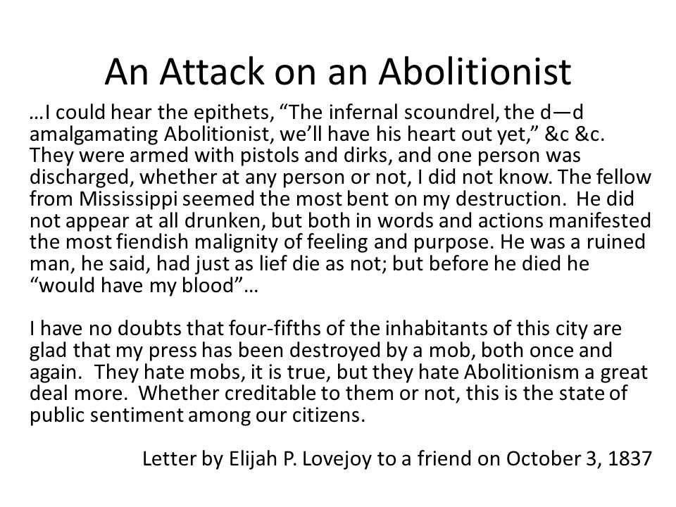 An Attack on an Abolitionist …I could hear the epithets, The infernal scoundrel, the d—d amalgamating Abolitionist, we'll have his heart out yet, &c &c.