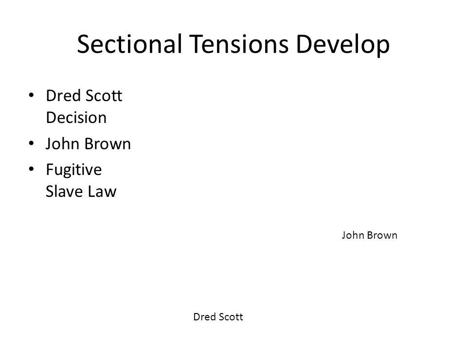 Sectional Tensions Develop Dred Scott Decision John Brown Fugitive Slave Law Dred Scott John Brown