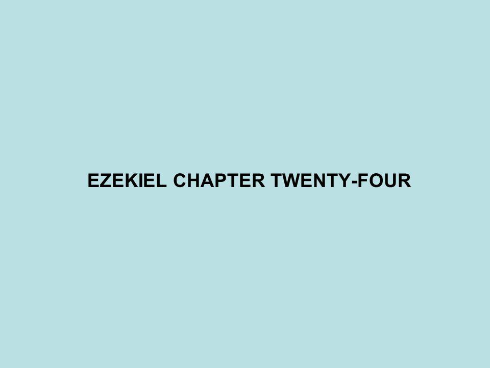 EZEKIEL CHAPTER TWENTY-FOUR