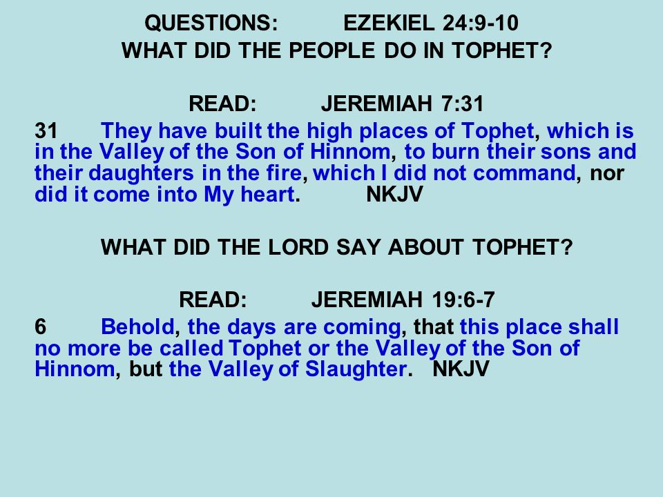 QUESTIONS:EZEKIEL 24:9-10 WHAT DID THE PEOPLE DO IN TOPHET.