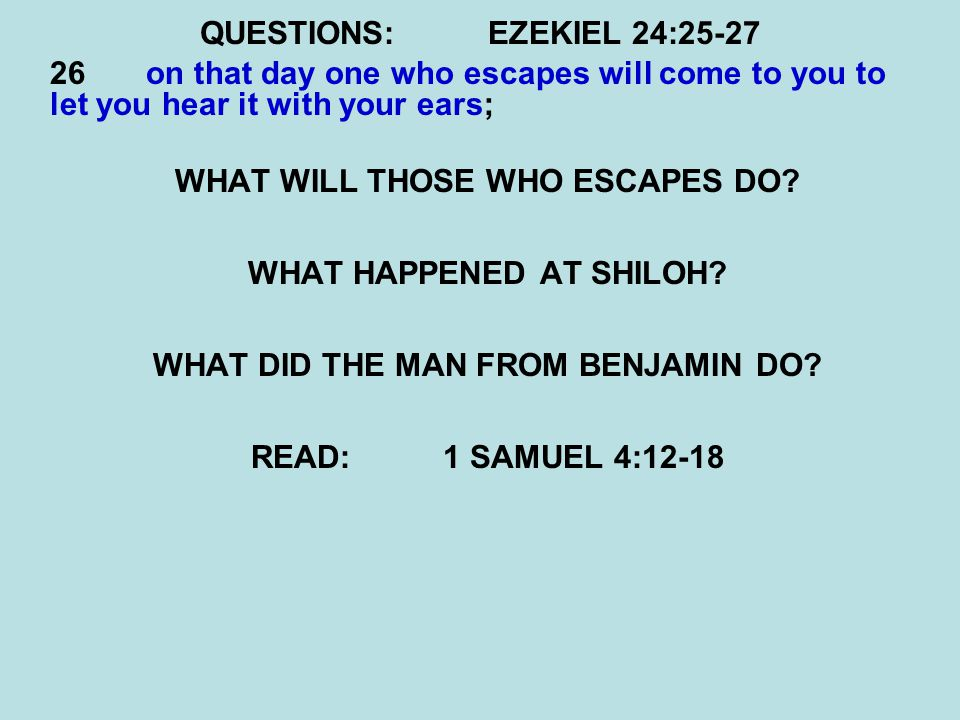 QUESTIONS:EZEKIEL 24:25-27 26 on that day one who escapes will come to you to let you hear it with your ears; WHAT WILL THOSE WHO ESCAPES DO.