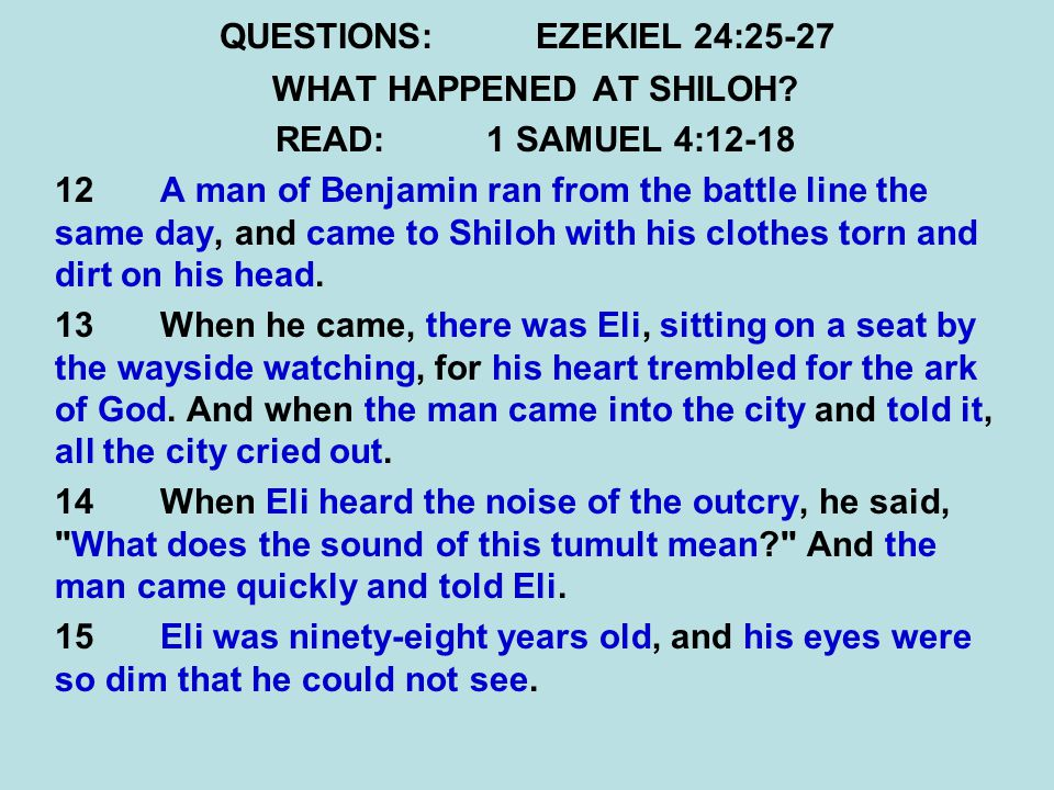 QUESTIONS:EZEKIEL 24:25-27 WHAT HAPPENED AT SHILOH.