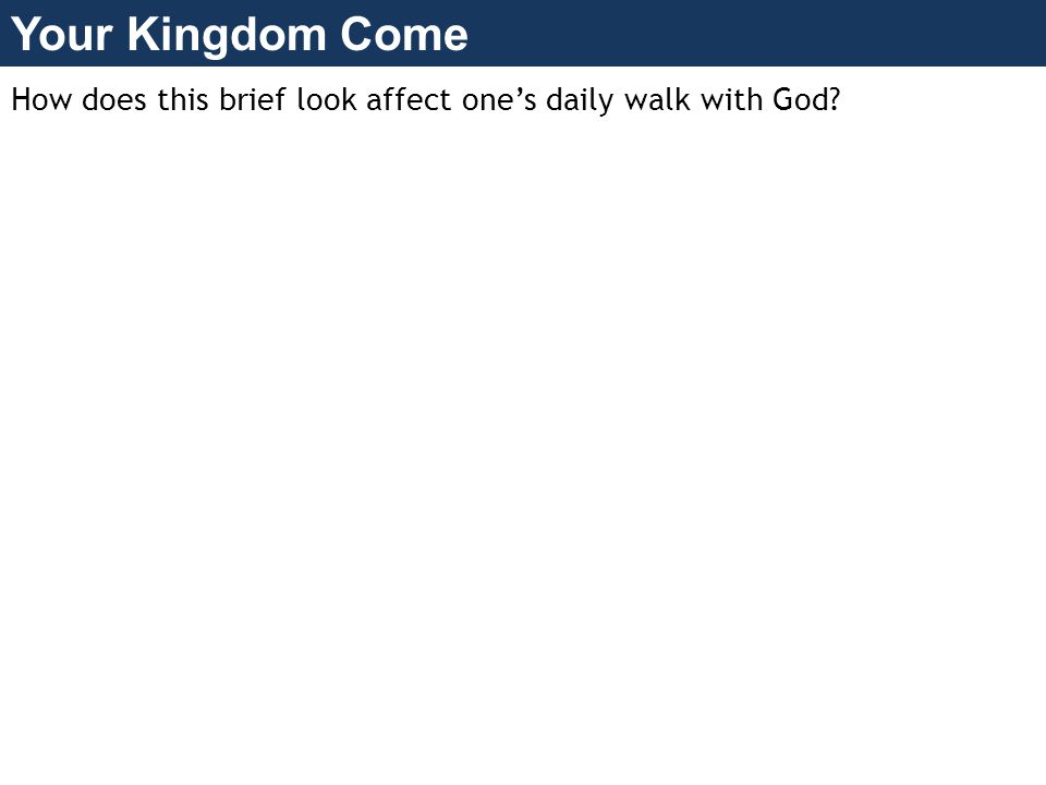 Your Kingdom Come How does this brief look affect one's daily walk with God