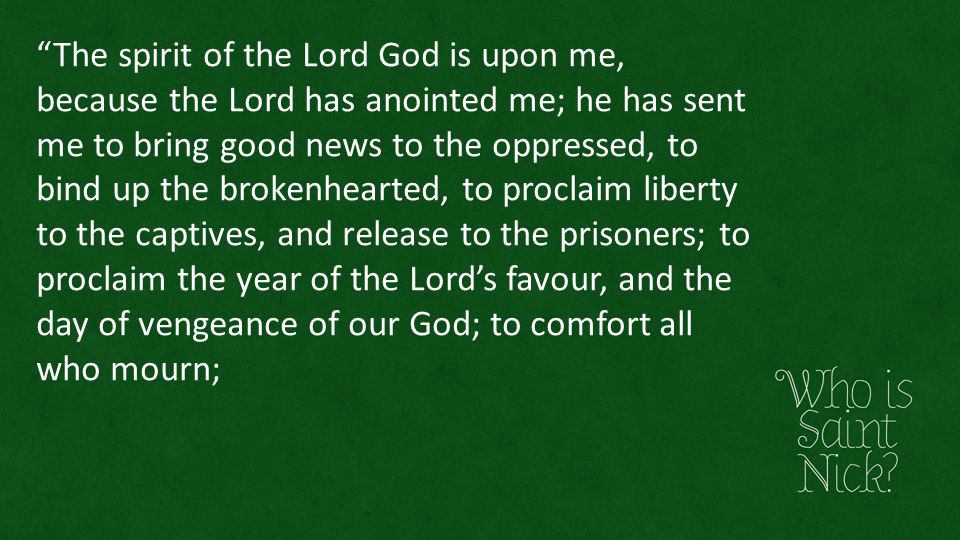 """""""The spirit of the Lord God is upon me, because the Lord has anointed me; he has sent me to bring good news to the oppressed, to bind up the brokenhea"""