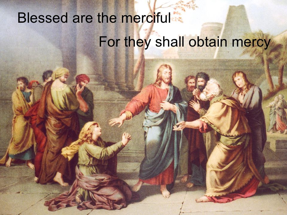 For they shall obtain mercy Blessed are the merciful