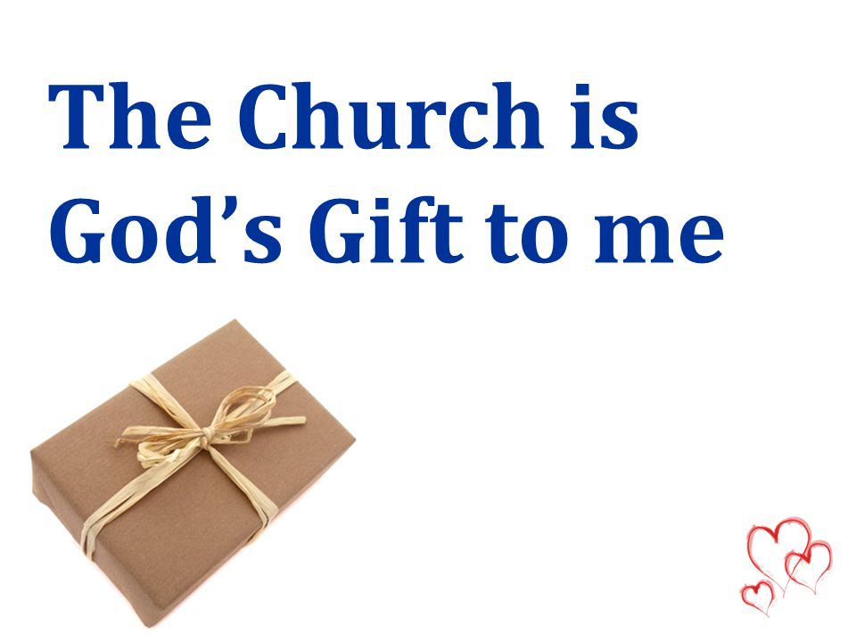 The Church is God's Gift to me