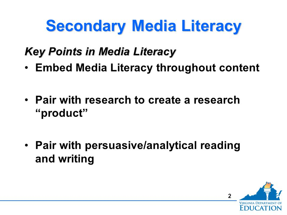 2 Secondary Media Literacy Key Points in Media Literacy Embed Media Literacy throughout content Pair with research to create a research product Pair with persuasive/analytical reading and writing Key Points in Media Literacy Embed Media Literacy throughout content Pair with research to create a research product Pair with persuasive/analytical reading and writing