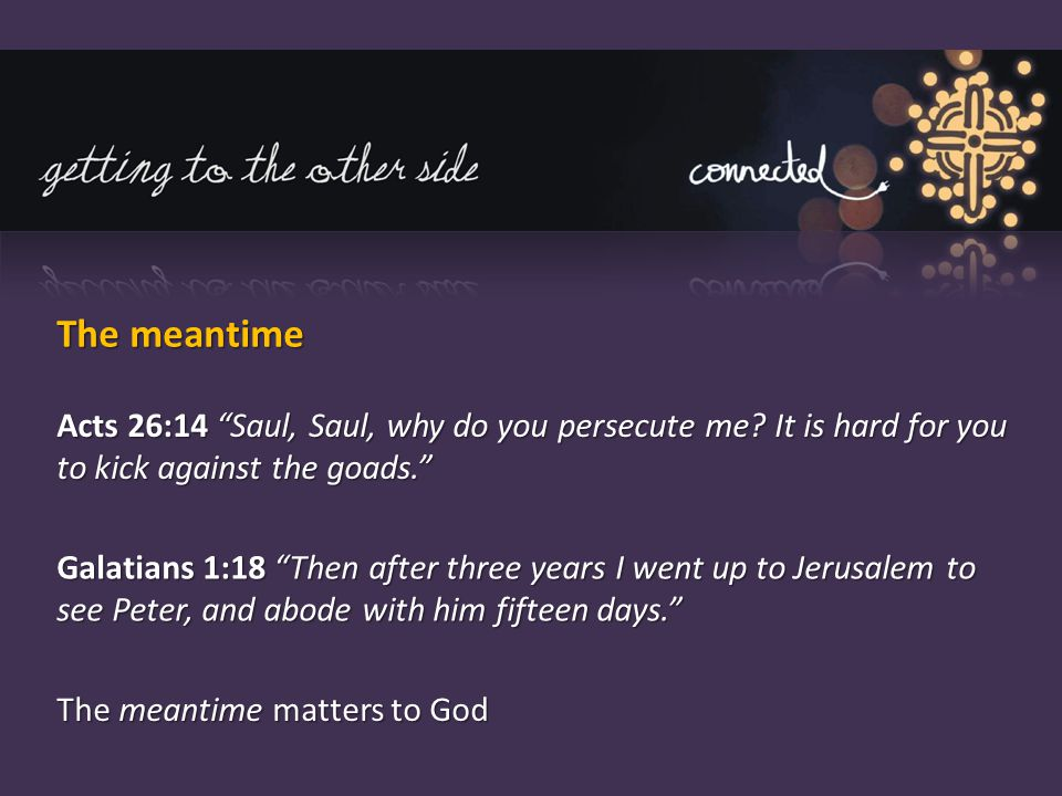 The meantime Acts 26:14 Saul, Saul, why do you persecute me.