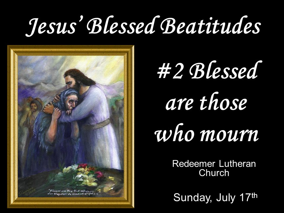God's Word to His People Matthew 5:1-2, 4 Jesus calls mourners blessed