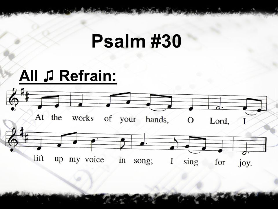 Psalm #30 All ♫ Refrain: