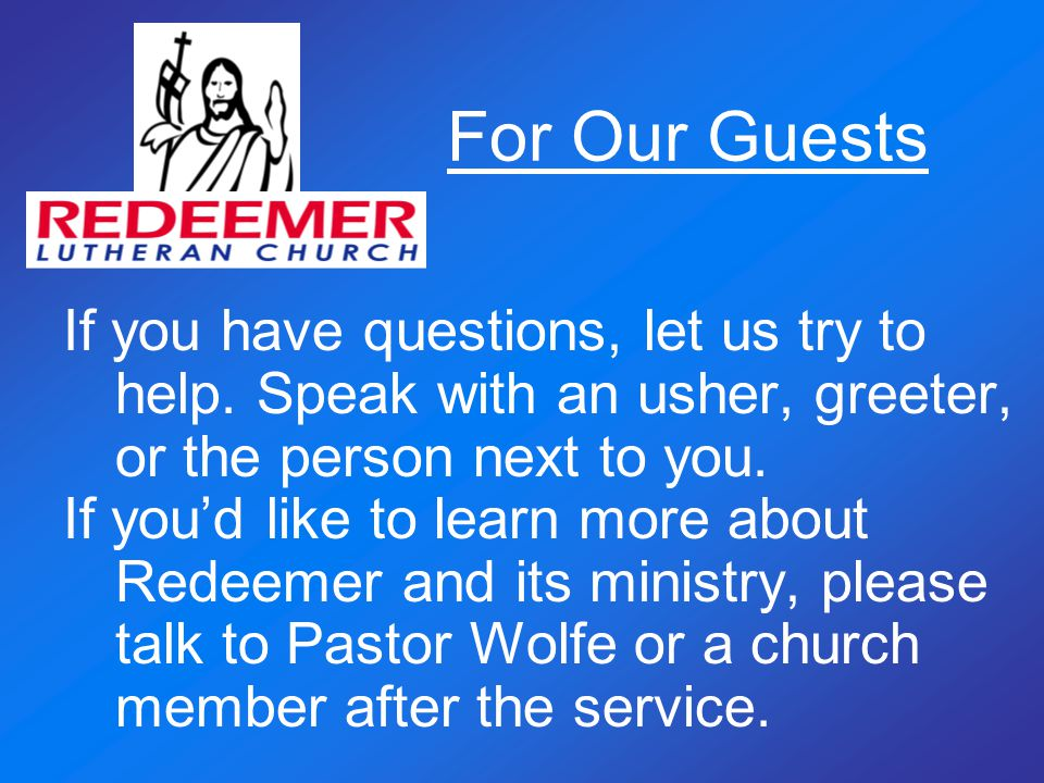 For Our Guests If you have questions, let us try to help.