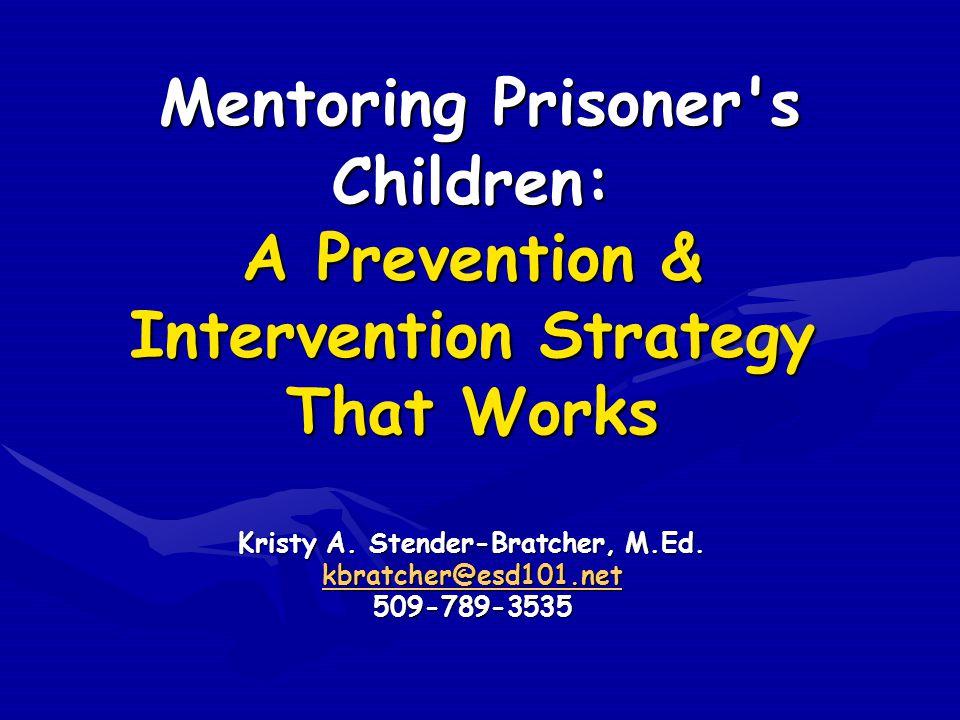 Mentoring Prisoner s Children: A Prevention & Intervention Strategy That Works Kristy A.