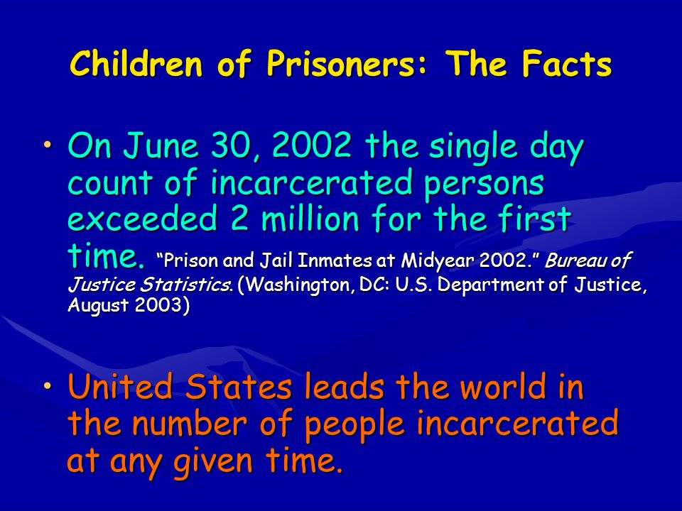 """Children of Prisoners: The Facts On June 30, 2002 the single day count of incarcerated persons exceeded 2 million for the first time. """"Prison and Jail"""