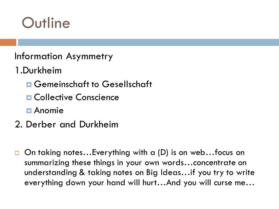 Outline Information Asymmetry 1.Durkheim  Gemeinschaft to Gesellschaft  Collective Conscience  Anomie 2.