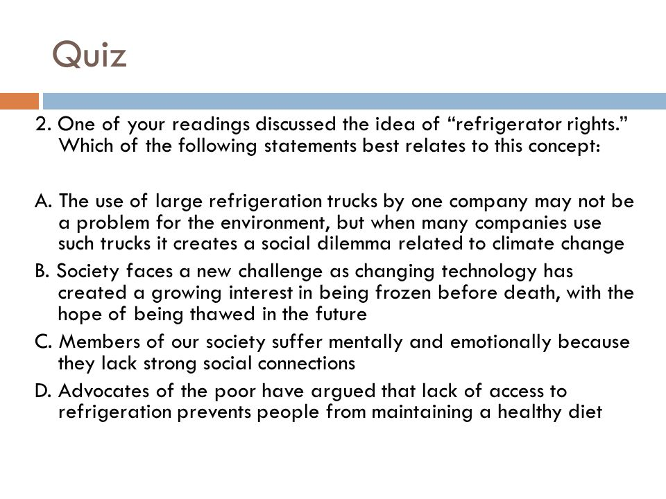 "Quiz 2. One of your readings discussed the idea of ""refrigerator rights."" Which of the following statements best relates to this concept: A. The use o"