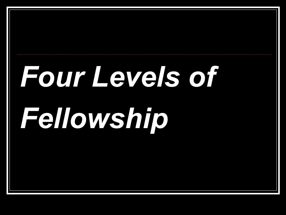 Four Levels of Fellowship