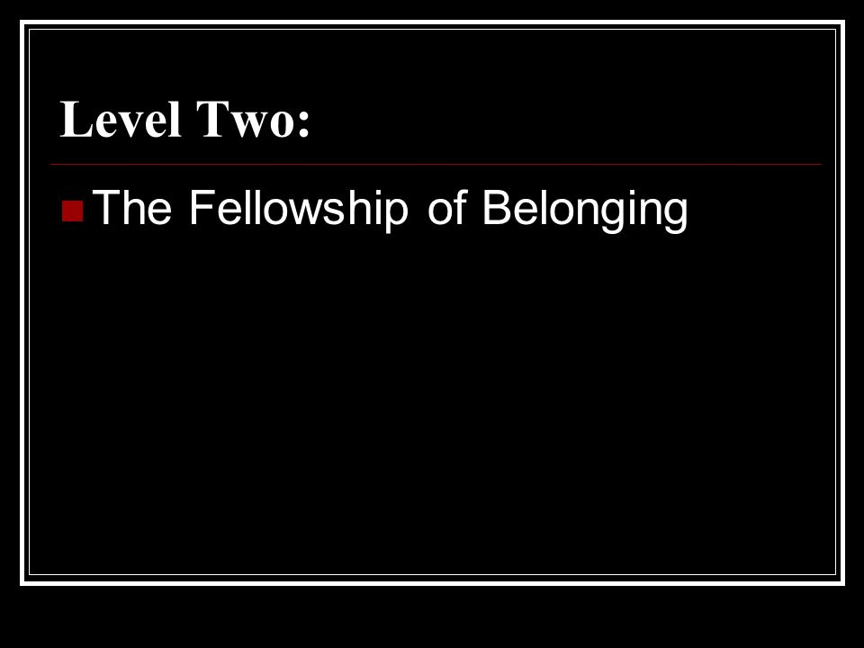 Level Two: The Fellowship of Belonging