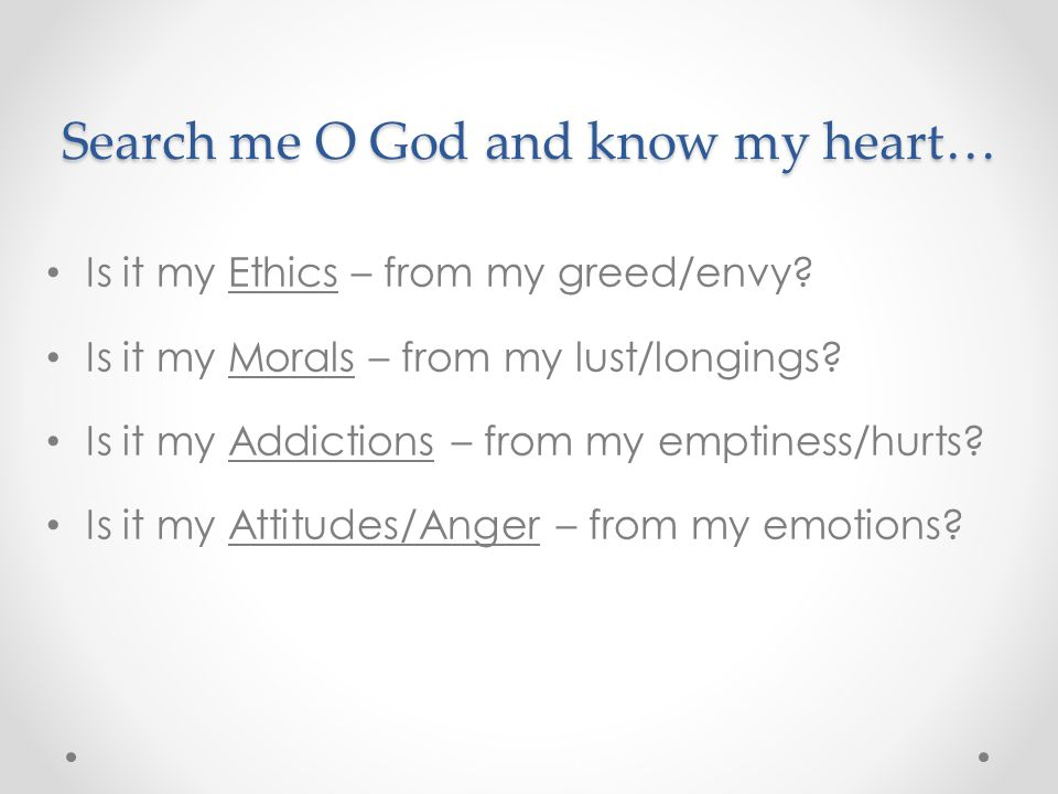 Search me O God and know my heart… Is it my Ethics – from my greed/envy.